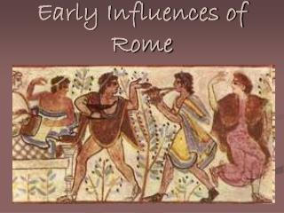 Early Influences of Rome