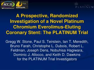 A Prospective,  Randomized  Investigation of a Novel Platinum Chromium Everolimus-Eluting Coronary Stent: The PLATINUM