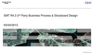 SMT R4.3 3 rd  Party Business Process & Storyboard Design 03/04/2013