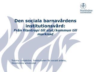 Den sociala barnavårdens institutionsvård:  Från filantropi till stat/kommun till marknad