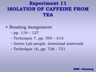 Experiment 11 ISOLATION OF CAFFEINE FROM TEA