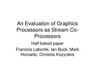 An Evaluation of Graphics Processors as Stream Co-Processors