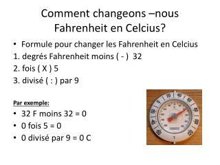 Comment  changeons  –nous   Fahrenheit en  Celcius ?