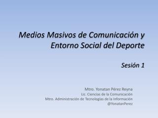 Medios  Masivos de  Comunicación y  E ntorno Social  de l Deporte Sesión 1