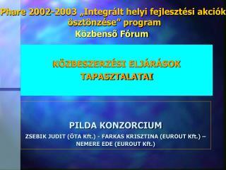 PILDA KONZORCIUM ZSEBIK JUDIT (ÖTA Kft.) - FARKAS KRISZTINA (EUROUT Kft.) – NEMERE EDE (EUROUT Kft.)