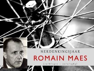 HERDENKINGSJAAR ROMAIN MAES (10/8/1912 – 22/2/1983)