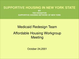 SUPPORTIVE  HOUSING IN NEW YORK STATE BY TED HOUGHTON SUPPORTIVE HOUSING NETWORK OF NEW YORK