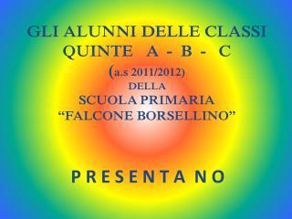 """GLI ALUNNI DELLE CLASSI QUINTE   A  -  B  -   C  ( a.s  2011/2012) DELLA  SCUOLA PRIMARIA """"FALCONE BORSELLINO"""""""