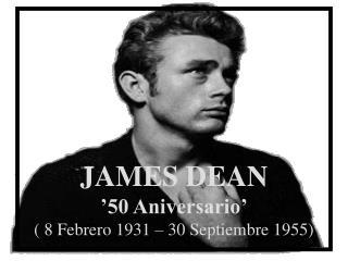 JAMES DEAN '50 Aniversario' ( 8 Febrero 1931 – 30 Septiembre 1955)