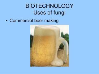 BIOTECHNOLOGY Uses of fungi