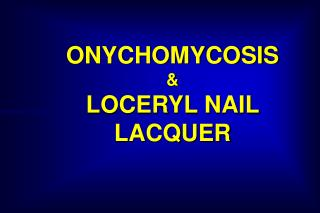 ONYCHOMYCOSIS & LOCERYL NAIL LACQUER