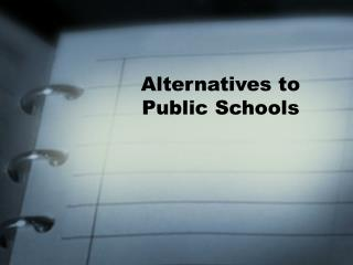 Alternatives to Public Schools