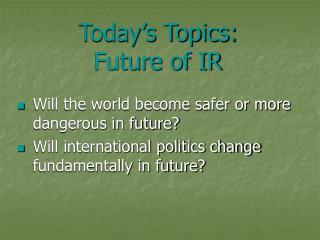 Today's Topics:  Future of IR