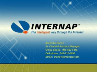 Jeannine Haney Sr. Channel Account Manager Office phone:  949-567-5419 Cell phone:  949-212-3099 Email:  jhaney@interna