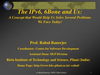 The IPv6, 6Bone and Us:  A Concept that Would Help Us Solve Several Problems We Face Today!