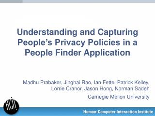 Understanding and Capturing People�s Privacy Policies in a People Finder Application