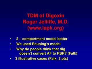 TDM of Digoxin Roger Jelliffe, M.D. (www.lapk.org)