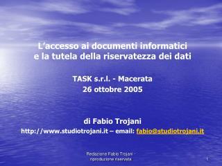 L'accesso ai documenti informatici e la tutela della riservatezza dei dati TASK s.r.l. - Macerata 26 ottobre 2005 di Fa