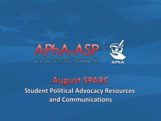 August SPARC Student Political  Advocacy Resources  and Communications