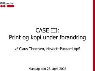 CASE III: Print og kopi under forandring