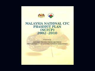 OZONE PROTECTION SECTION- DEPARTMENT OF ENVIRONMENT, MALAYSIA