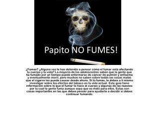 ¡ Papito NO FUMES!