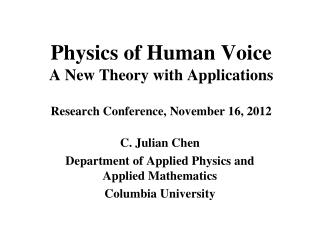 Physics of Human Voice  A New Theory with Applications Research Conference, November 16, 2012
