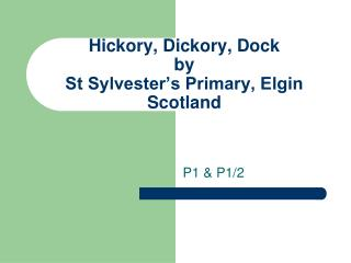 Hickory, Dickory, Dock by St Sylvester's Primary, Elgin Scotland