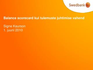 Balance scorecard kui tulemuste juhtimise vahend  Signe Kaurson 1. juuni 2010