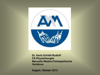 Dr. Karla Schildt-Rudloff FÄ Physiotherapie Manuelle Medizin/Osteopathische Verfahren Kappel, Oktober 2013