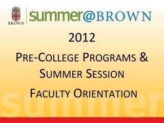 2012  Pre-College Programs & Summer Session  Faculty Orientation