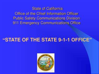 State of California  Office of the Chief Information Officer  Public Safety Communications Division  911 Emergency Comm