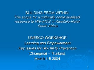 BUILDING FROM WITHIN The scope for a culturally contextualised response to HIV-AIDS in KwaZulu-Natal   South Africa