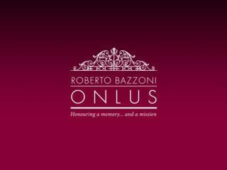 """Honouring a  MEMORY … with a  MISSION "" Sebastiano Bazzoni Chairman, Roberto Bazzoni Onlus"