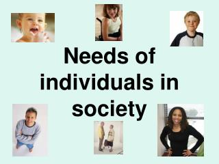 Needs of individuals in society