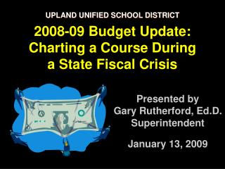 UPLAND UNIFIED SCHOOL DISTRICT 2008-09 Budget Update: Charting a Course During  a State Fiscal Crisis