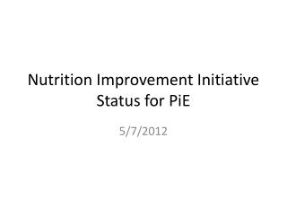 Nutrition Improvement Initiative Status for  PiE