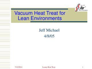Vacuum Heat Treat for Lean Environments