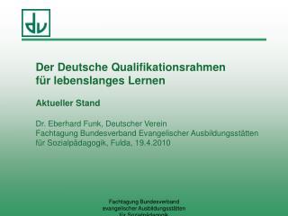 Der Deutsche Qualifikationsrahmen  für lebenslanges Lernen Aktueller Stand Dr. Eberhard Funk, Deutscher Verein