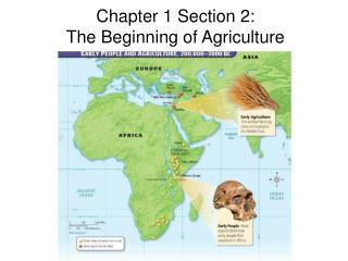 Chapter 1 Section 2:  The Beginning of Agriculture