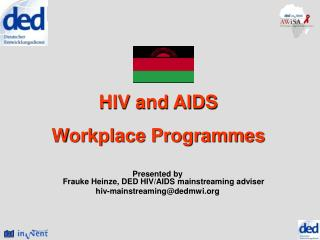 Presented by Frauke Heinze, DED HIV/AIDS mainstreaming adviser hiv-mainstreaming@dedmwi.org