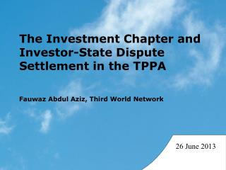 The Investment Chapter and Investor-State Dispute Settlement in the TPPA