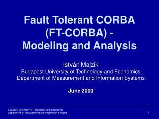 Fault Tolerant CORBA (FT-CORBA) - Modeling and Analysis