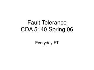 Fault Tolerance CDA 5140 Spring 06
