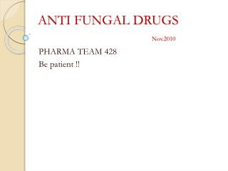 ANTI FUNGAL DRUGS Nov.2010