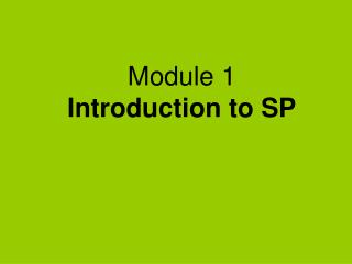 Module 1 Introduction to SP