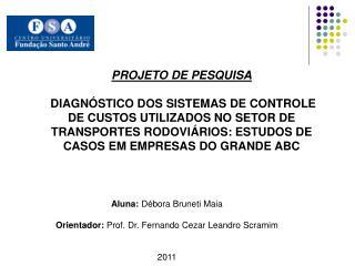 PROJETO DE PESQUISA DIAGN�STICO DOS SISTEMAS DE CONTROLE DE CUSTOS UTILIZADOS NO SETOR DE TRANSPORTES RODOVI�RIOS: ESTU