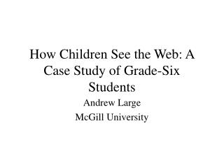 How Children See the Web: A Case Study of Grade-Six Students