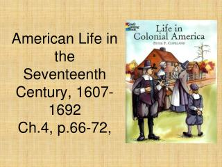 American Life in the Seventeenth Century, 1607-1692 Ch.4, p.66-72,