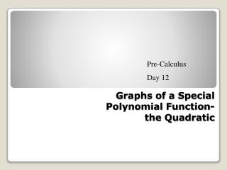 Graphs of  a Special Polynomial Function- the Quadratic